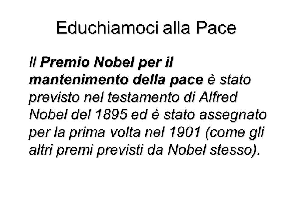 Educhiamoci alla Pace Il Premio Nobel per il mantenimento della pace è stato previsto nel testamento di Alfred Nobel del 1895 ed è stato assegnato per