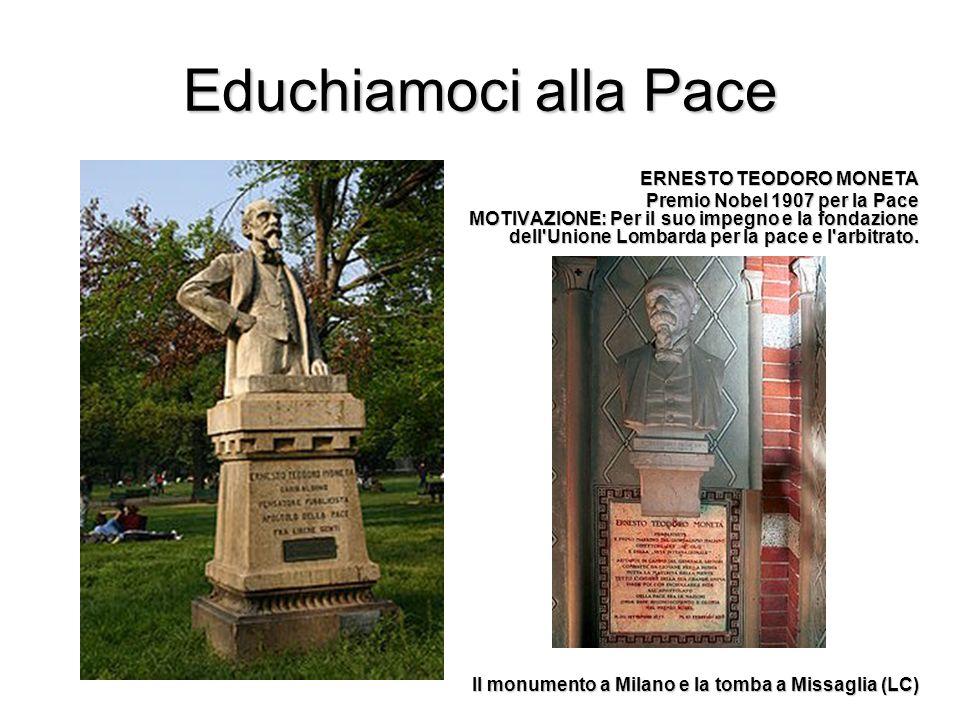 Educhiamoci alla Pace ERNESTO TEODORO MONETA Premio Nobel 1907 per la Pace MOTIVAZIONE: Per il suo impegno e la fondazione dell'Unione Lombarda per la