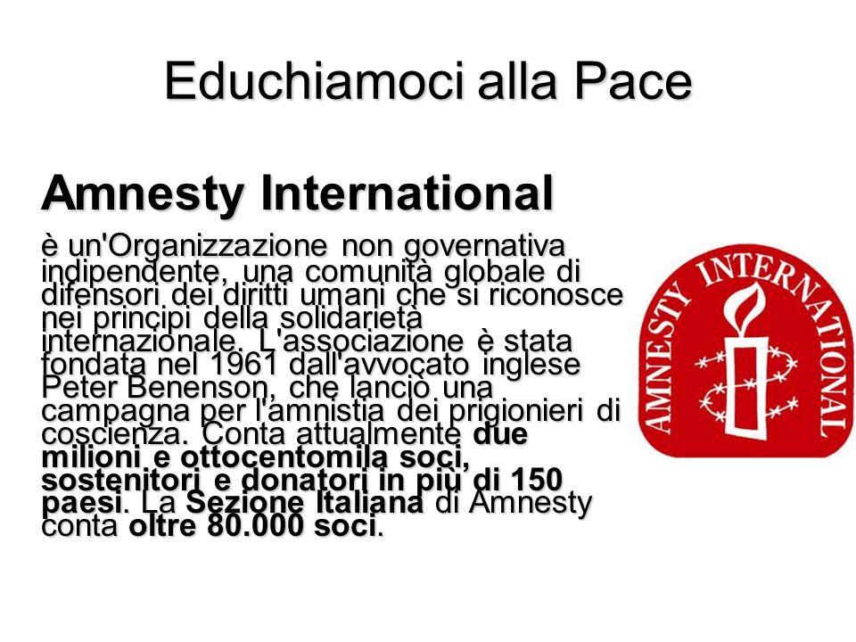 Educhiamoci alla Pace Amnesty International è un'Organizzazione non governativa indipendente, una comunità globale di difensori dei diritti umani che