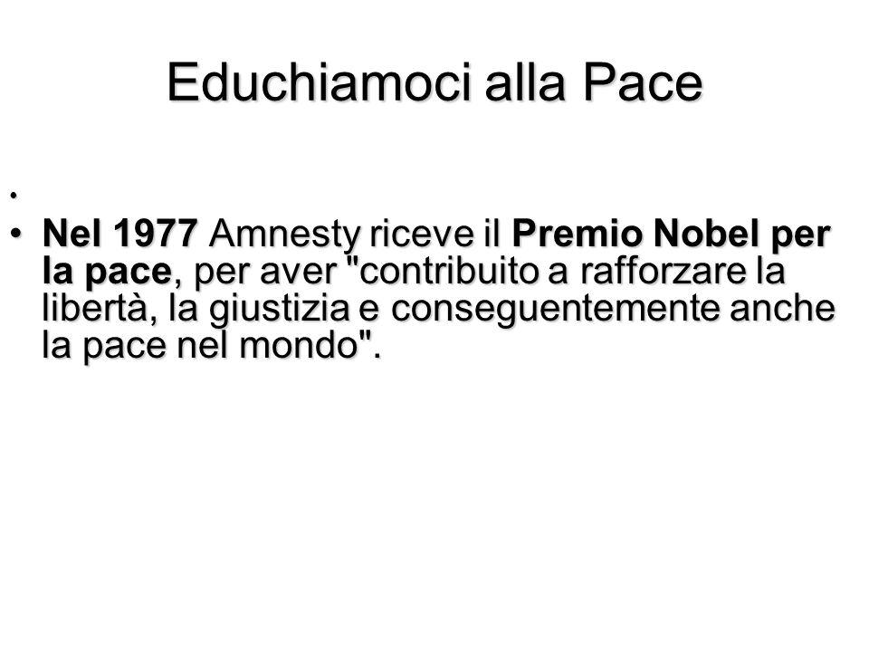 Educhiamoci alla Pace Nel 1977 Amnesty riceve il Premio Nobel per la pace, per aver