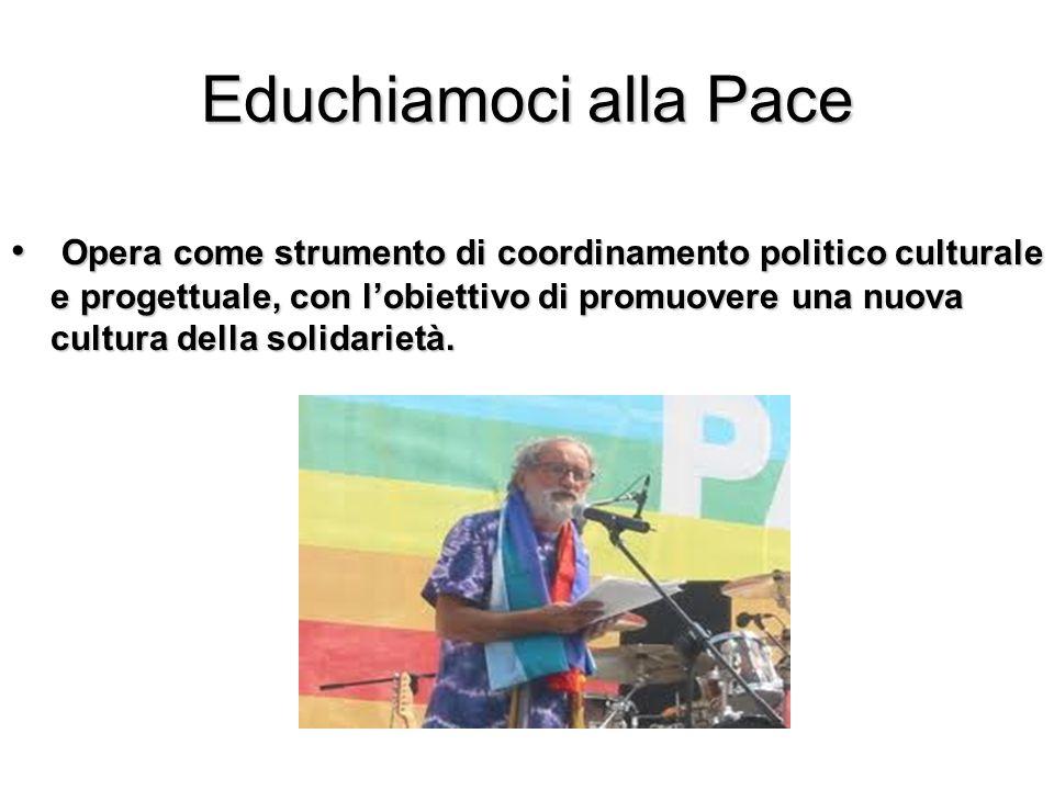 Educhiamoci alla Pace Opera come strumento di coordinamento politico culturale e progettuale, con lobiettivo di promuovere una nuova cultura della sol