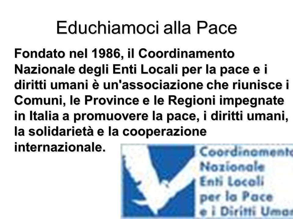 Educhiamoci alla Pace Fondato nel 1986, il Coordinamento Nazionale degli Enti Locali per la pace e i diritti umani è un'associazione che riunisce i Co