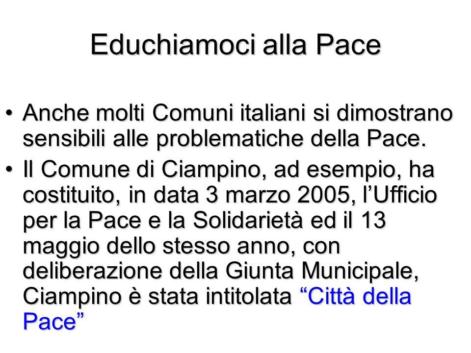 Educhiamoci alla Pace Anche molti Comuni italiani si dimostrano sensibili alle problematiche della Pace.Anche molti Comuni italiani si dimostrano sens