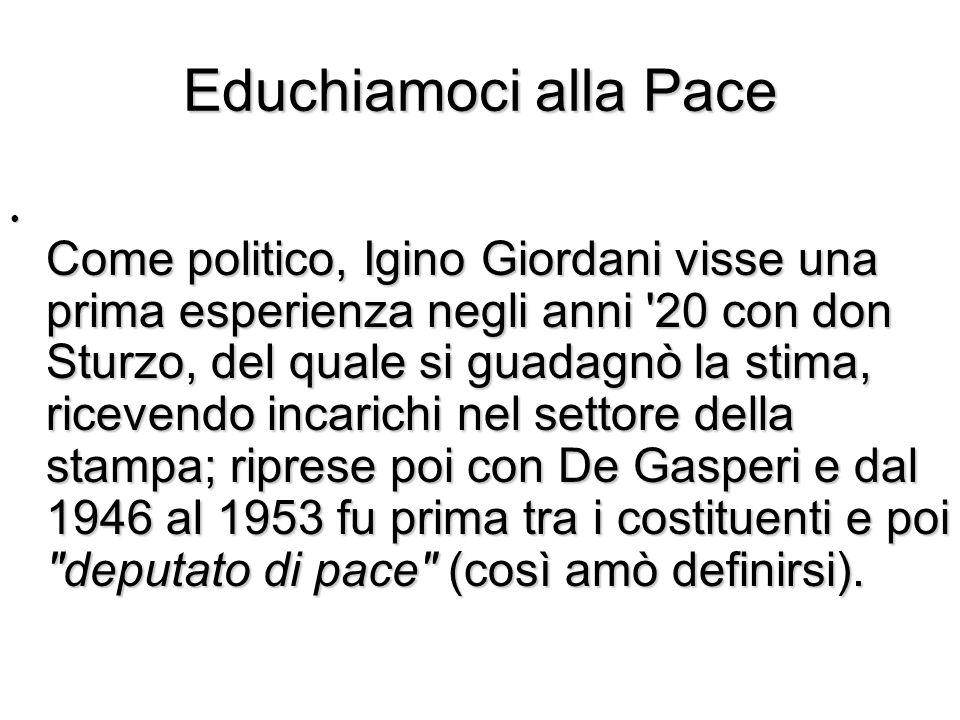 Educhiamoci alla Pace Come politico, Igino Giordani visse una prima esperienza negli anni '20 con don Sturzo, del quale si guadagnò la stima, ricevend