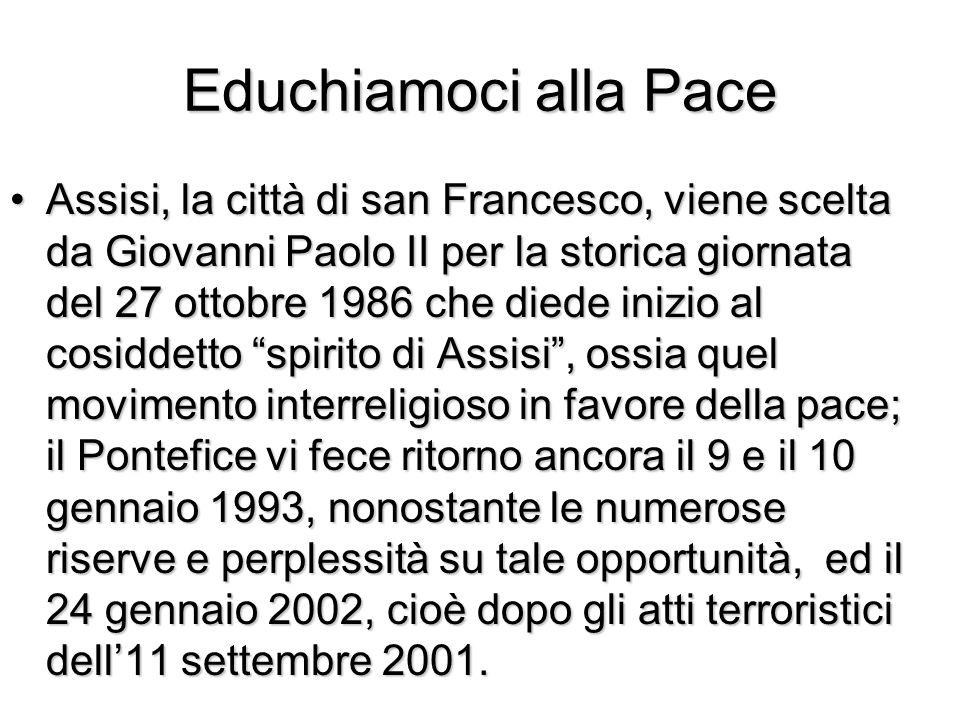 Educhiamoci alla Pace Assisi, la città di san Francesco, viene scelta da Giovanni Paolo II per la storica giornata del 27 ottobre 1986 che diede inizi