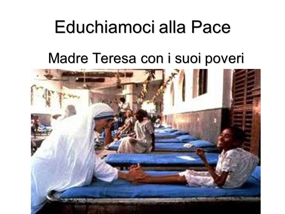 Educhiamoci alla Pace Madre Teresa con i suoi poveri