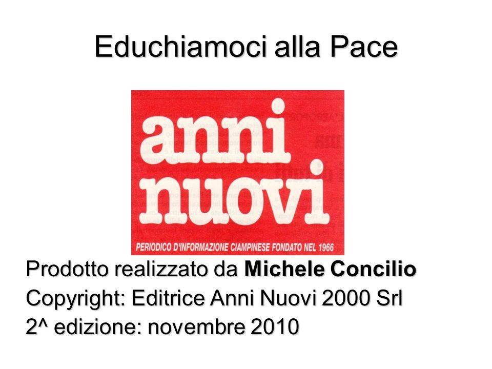 Educhiamoci alla Pace Prodotto realizzato da Michele Concilio Copyright: Editrice Anni Nuovi 2000 Srl 2^ edizione: novembre 2010