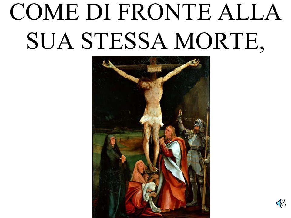COME DI FRONTE ALLA SUA STESSA MORTE,