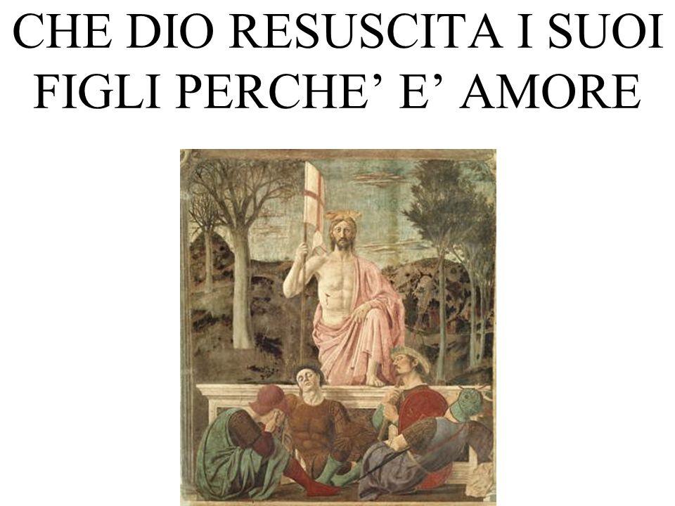 CHE DIO RESUSCITA I SUOI FIGLI PERCHE E AMORE