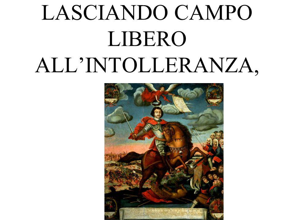 LASCIANDO CAMPO LIBERO ALLINTOLLERANZA,