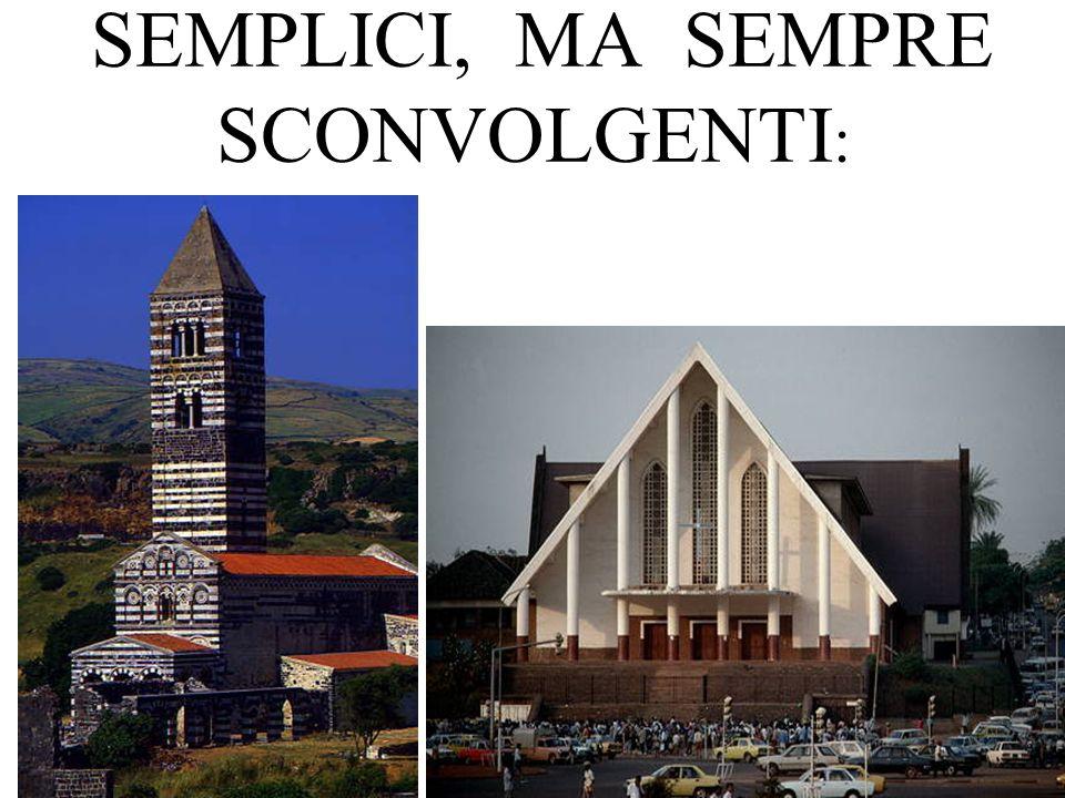 SEMPLICI, MA SEMPRE SCONVOLGENTI :