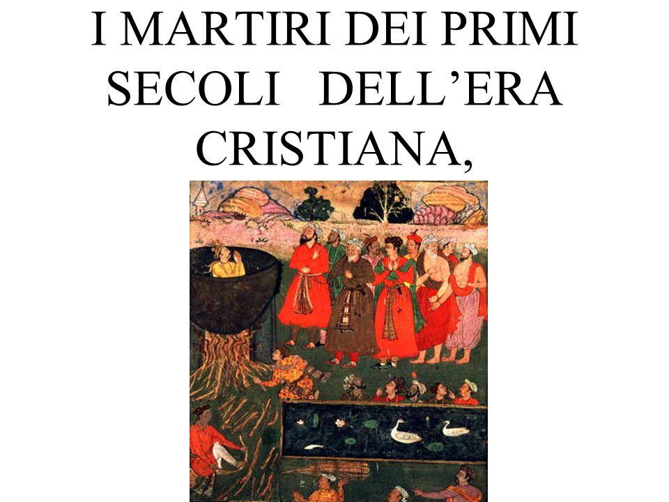 I MARTIRI DEI PRIMI SECOLI DELLERA CRISTIANA,