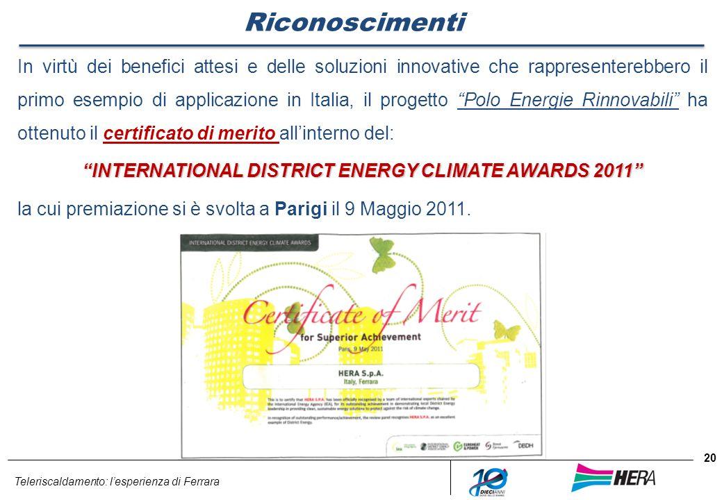 Teleriscaldamento: lesperienza di Ferrara 20 Riconoscimenti In virtù dei benefici attesi e delle soluzioni innovative che rappresenterebbero il primo