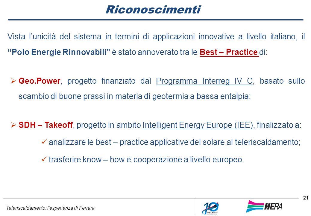 Teleriscaldamento: lesperienza di Ferrara 21 Riconoscimenti Vista lunicità del sistema in termini di applicazioni innovative a livello italiano, il Po