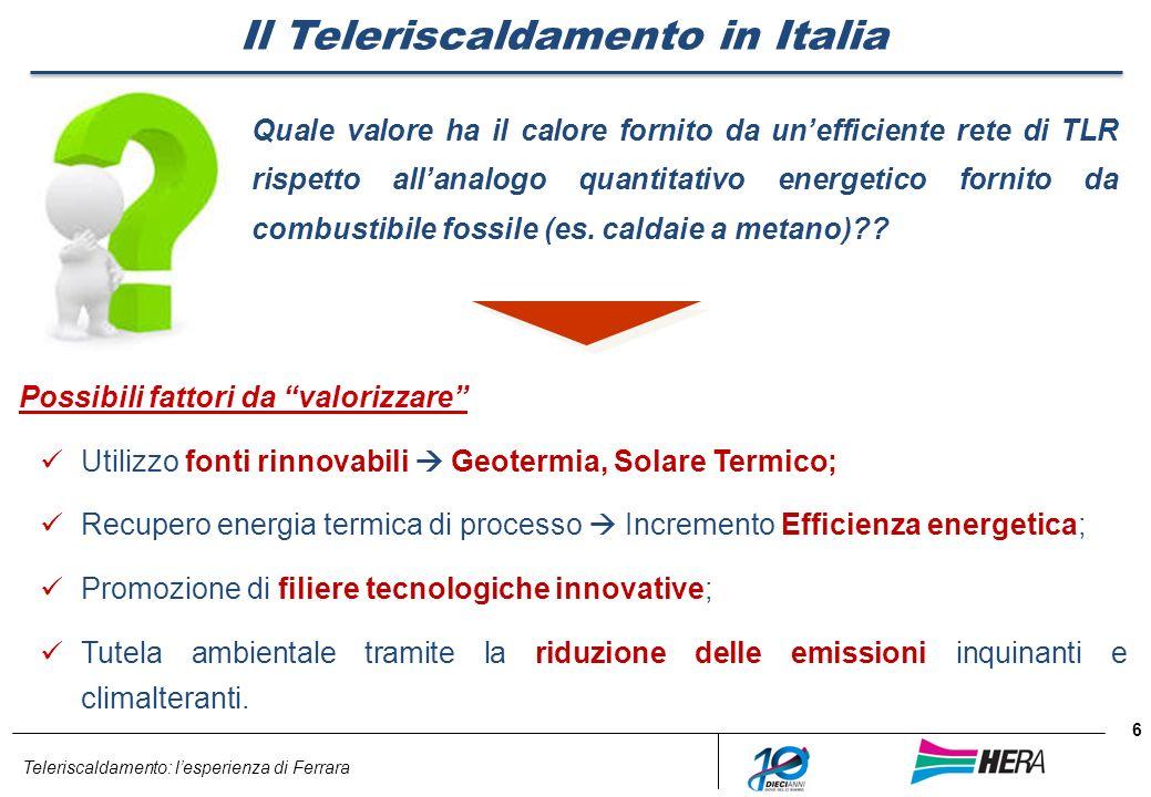 Teleriscaldamento: lesperienza di Ferrara 6 Il Teleriscaldamento in Italia Quale valore ha il calore fornito da unefficiente rete di TLR rispetto alla