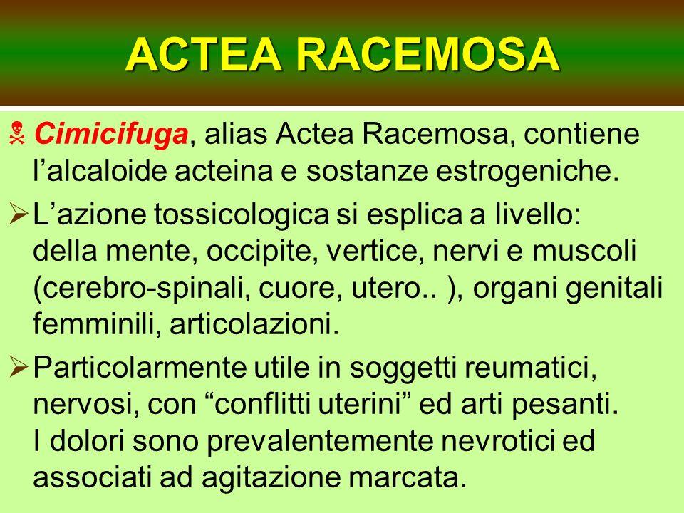 ACTEA RACEMOSA Cimicifuga, alias Actea Racemosa, contiene lalcaloide acteina e sostanze estrogeniche. Lazione tossicologica si esplica a livello: dell