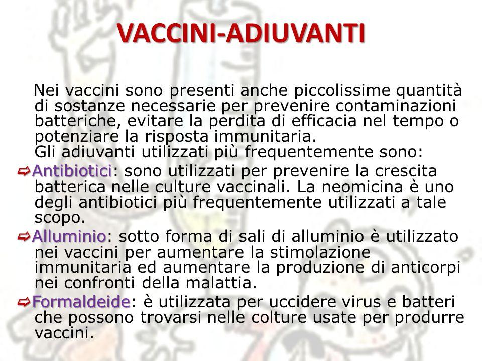 VACCINI-ADIUVANTI Monossido di glutammato Monossido di glutammato (MSG): è utilizzato come stabilizzante in alcuni vaccini che in tal modo rimangono inalterati in situazioni quali cambiamenti di temperatura, umidità, ph ecc..