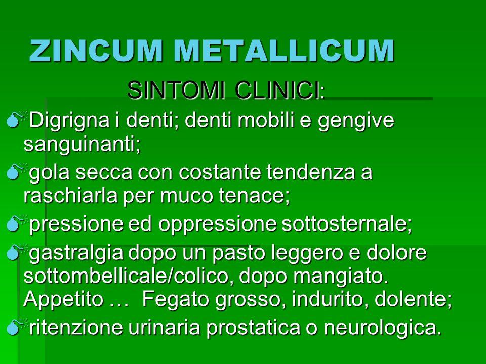 ZINCUM METALLICUM SINTOMI CLINICI : SINTOMI CLINICI : Digrigna i denti; denti mobili e gengive sanguinanti; Digrigna i denti; denti mobili e gengive s