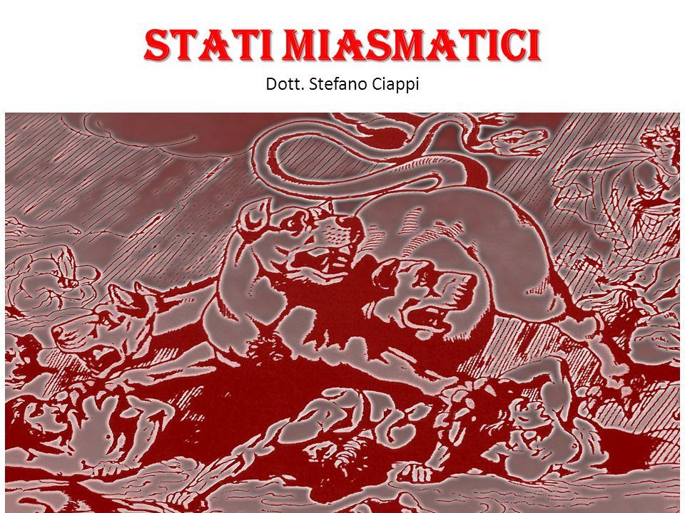 STATI MIASMATICI STATI MIASMATICI Dott. Stefano Ciappi 1