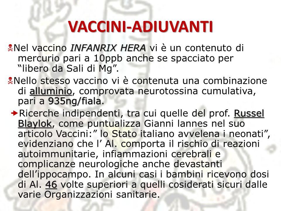 VACCINI-ADIUVANTI INFANRIX HERA Nel vaccino INFANRIX HERA vi è un contenuto di mercurio pari a 10ppb anche se spacciato per libero da Sali di Mg. allu