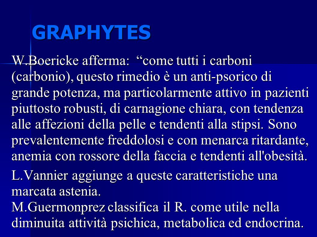 GRAPHYTES Uno dei motivi per cui Graphytes è facilmente misconosciuto, come rimedio costituzionale, dice Ph.M.Bailey, è che i soggetti Graphytes hanno poche o nessuna caratteristica che colpisce l osservazione.