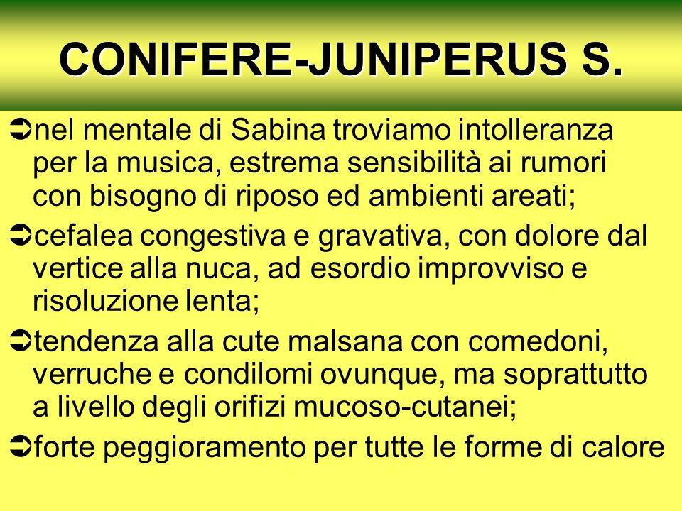 CONIFERE-JUNIPERUS S. nel mentale di Sabina troviamo intolleranza per la musica, estrema sensibilità ai rumori con bisogno di riposo ed ambienti areat