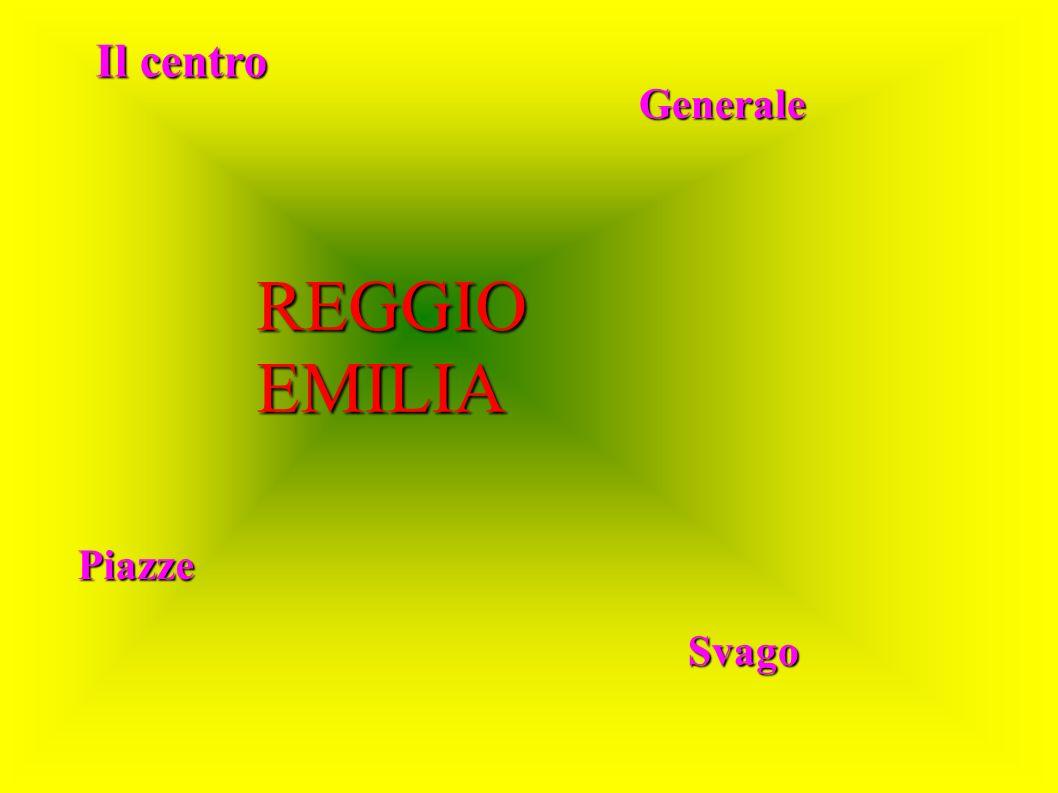 REGGIO EMILIA Il centro Il centro Generale Piazze Svago
