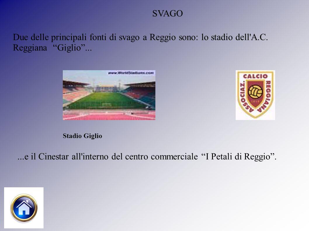 SVAGO Due delle principali fonti di svago a Reggio sono: lo stadio dell A.C.