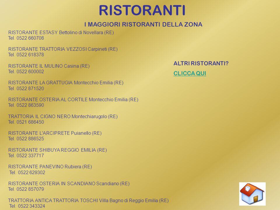 RISTORANTI I MAGGIORI RISTORANTI DELLA ZONA RISTORANTE ESTASY Bettolino di Novellara (RE) Tel. 0522 660708 RISTORANTE TRATTORIA VEZZOSI Carpineti (RE)