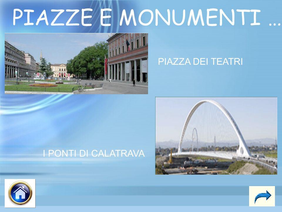 PIAZZE E MONUMENTI … I PONTI DI CALATRAVA PIAZZA DEI TEATRI
