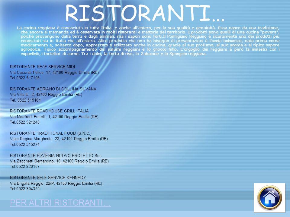 RISTORANTI… La cucina reggiana è conosciuta in tutta Italia, e anche allestero, per la sua qualità e genuinità. Essa nasce da una tradizione, che anco