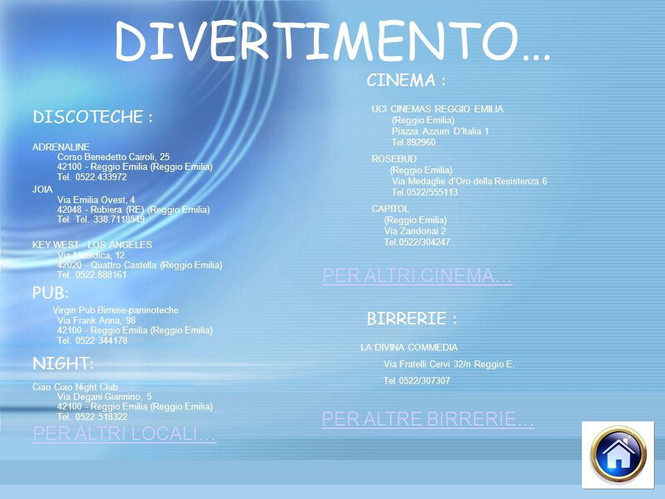 DIVERTIMENTO… DISCOTECHE : ADRENALINE Corso Benedetto Cairoli, 25 42100 - Reggio Emilia (Reggio Emilia) Tel. 0522.433972 JOIA Via Emilia Ovest, 4 4204