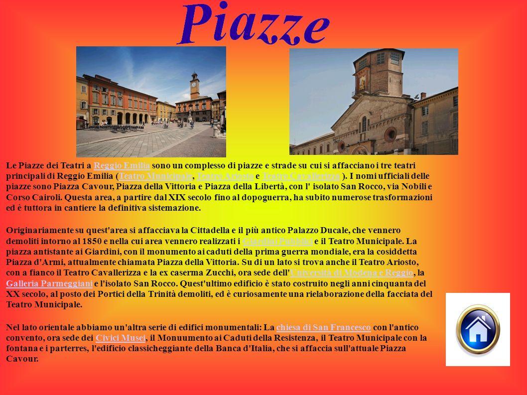 Le Piazze dei Teatri a Reggio Emilia sono un complesso di piazze e strade su cui si affacciano i tre teatri principali di Reggio Emilia (Teatro Municipale, Teatro Ariosto e Teatro Cavallerizza ).