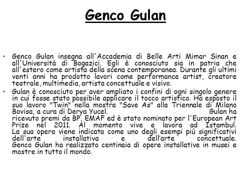 Genco Gulan Genco Gulan insegna all'Accademia di Belle Arti Mimar Sinan e all'Università di Bogazici. Egli è conosciuto sia in patria che all'estero c