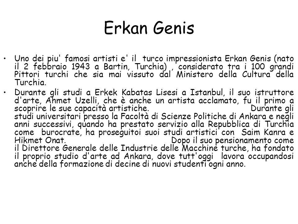 Uno dei piu' famosi artisti e' il turco impressionista Erkan Genis (nato il 2 febbraio 1943 a Bartin, Turchia), considerato tra i 100 grandi Pittori t