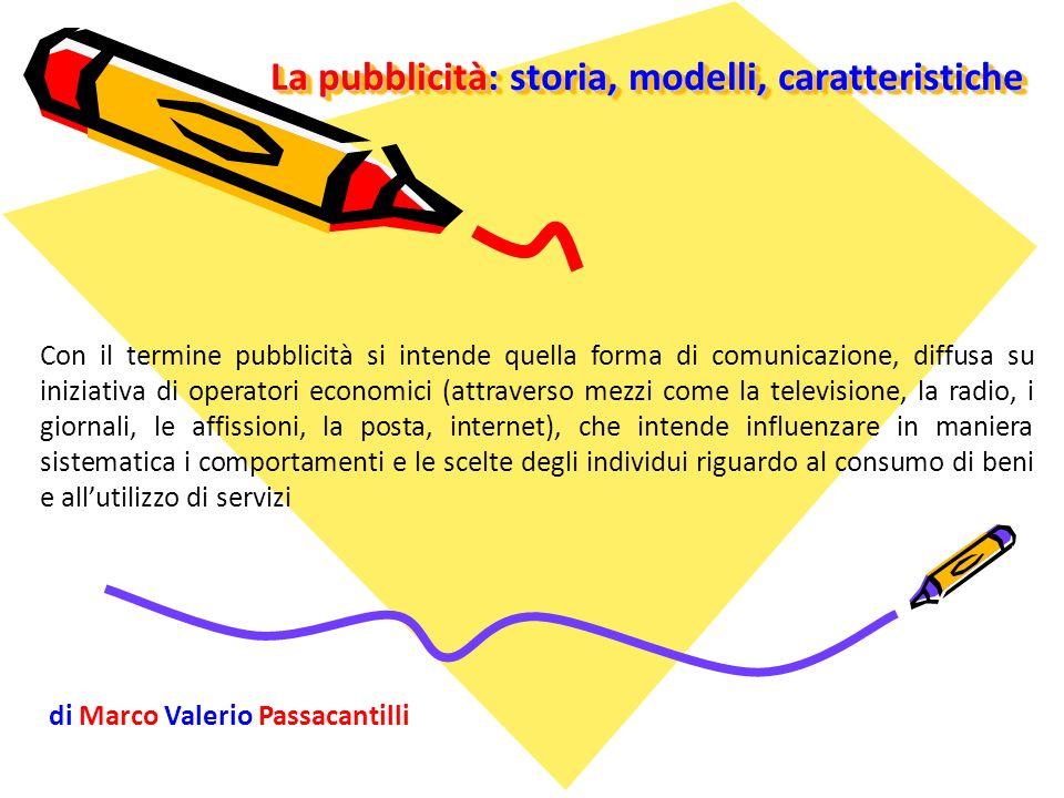 La pubblicità: storia, modelli, caratteristiche Con il termine pubblicità si intende quella forma di comunicazione, diffusa su iniziativa di operatori