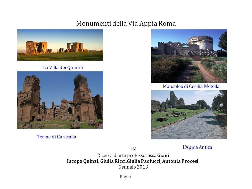 Pag n. Monumenti della Via Appia Roma 1N Ricerca darte professoressa Giani Iacopo Quinzi, Giulia Ricci,Giulia Paolucci, Antonia Procesi Gennaio 2013 M