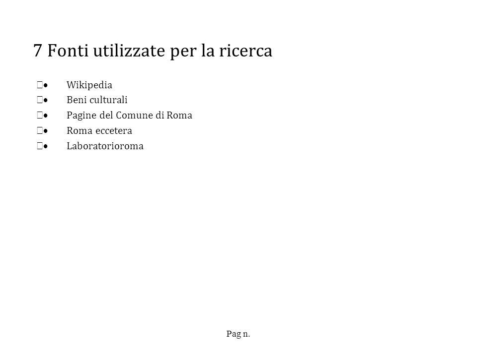 Pag n. 7 Fonti utilizzate per la ricerca Wikipedia Beni culturali Pagine del Comune di Roma Roma eccetera Laboratorioroma
