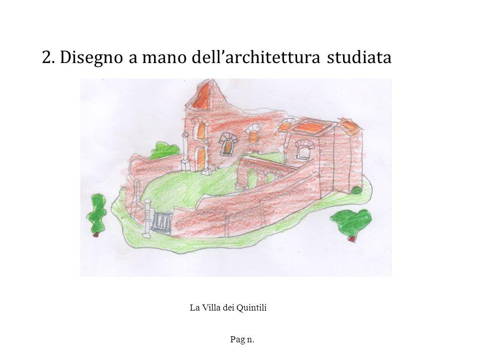Pag n. 2. Disegno a mano dellarchitettura studiata La Villa dei Quintili