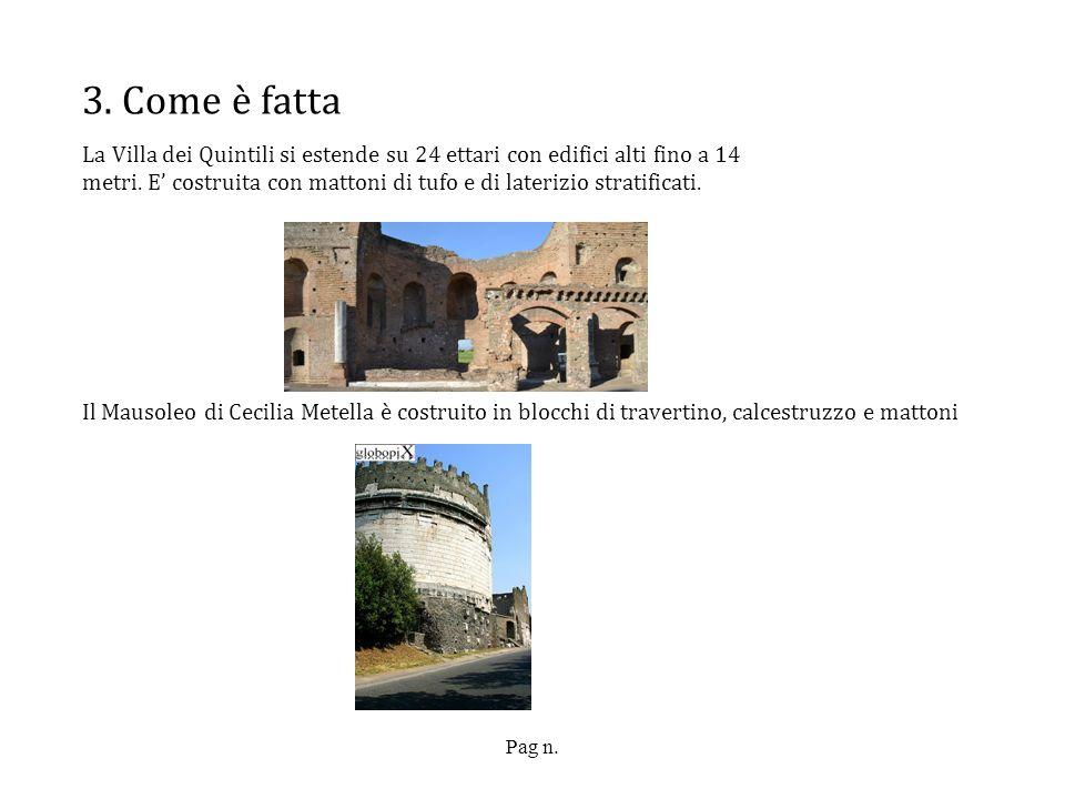 Pag n. 3. Come è fatta La Villa dei Quintili si estende su 24 ettari con edifici alti fino a 14 metri. E costruita con mattoni di tufo e di laterizio