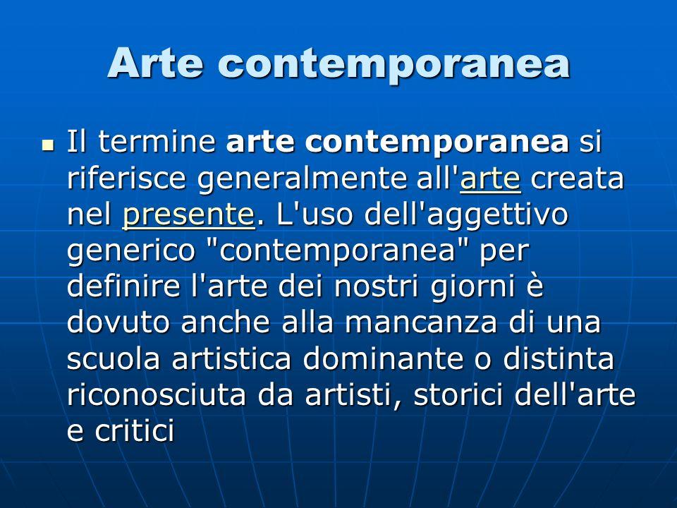 Arte contemporanea Il termine arte contemporanea si riferisce generalmente all arte creata nel presente.