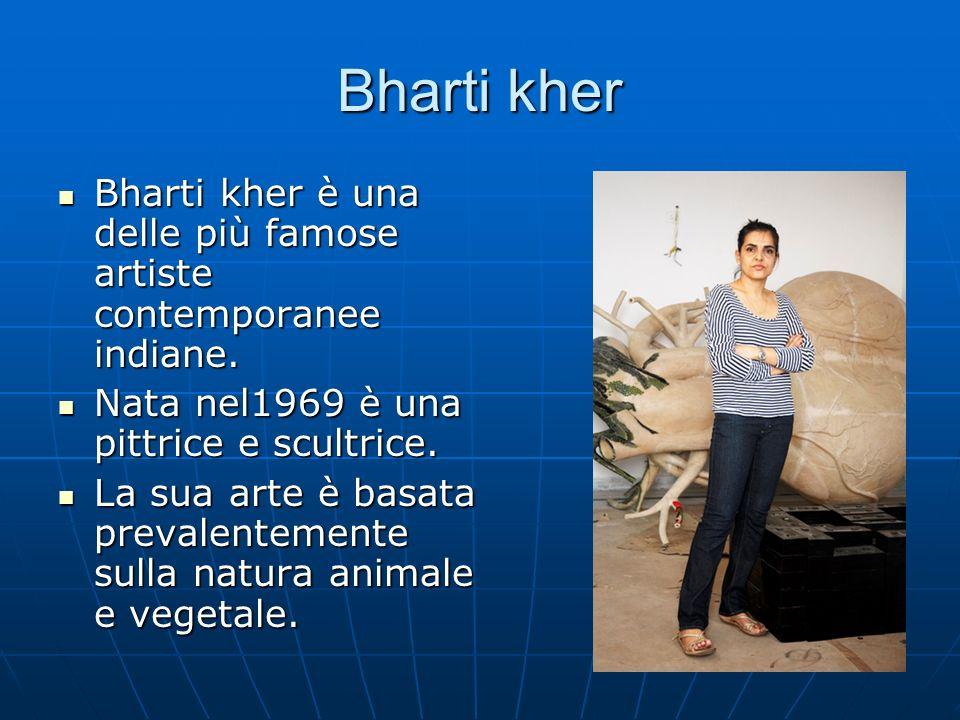 Bharti kher Bharti kher è una delle più famose artiste contemporanee indiane.