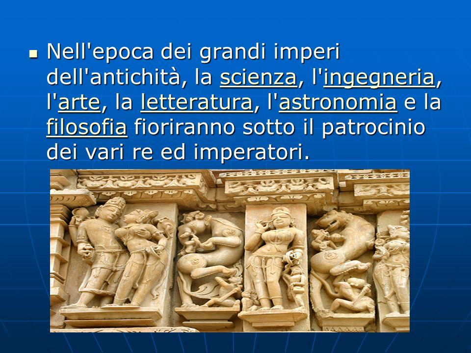 Nell epoca dei grandi imperi dell antichità, la scienza, l ingegneria, l arte, la letteratura, l astronomia e la filosofia fioriranno sotto il patrocinio dei vari re ed imperatori.