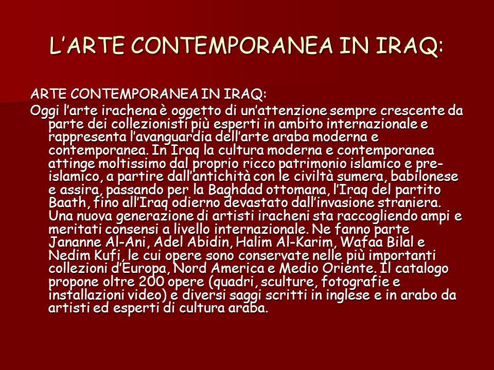 LARTE CONTEMPORANEA IN IRAQ: ARTE CONTEMPORANEA IN IRAQ: Oggi larte irachena è oggetto di unattenzione sempre crescente da parte dei collezionisti più