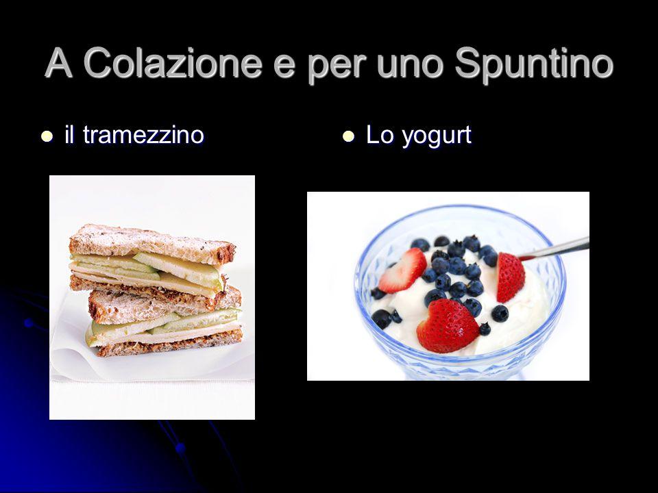 A Colazione e per uno Spuntino il tramezzino il tramezzino Lo yogurt Lo yogurt
