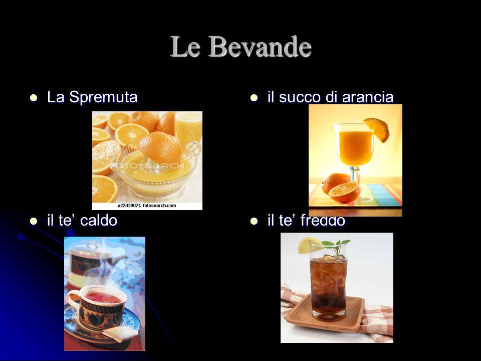 Le Bevande La Spremuta La Spremuta il succo di arancia il succo di arancia il te caldo il te caldo il te freddo il te freddo