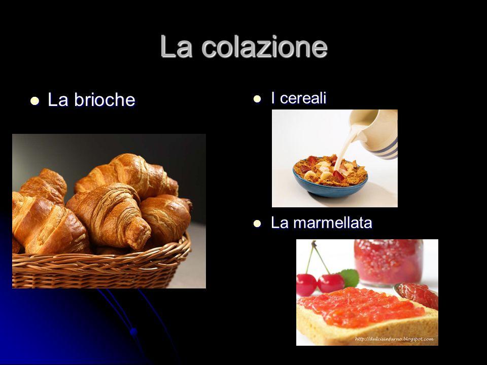 La colazione La brioche La brioche I cereali I cereali La marmellata La marmellata