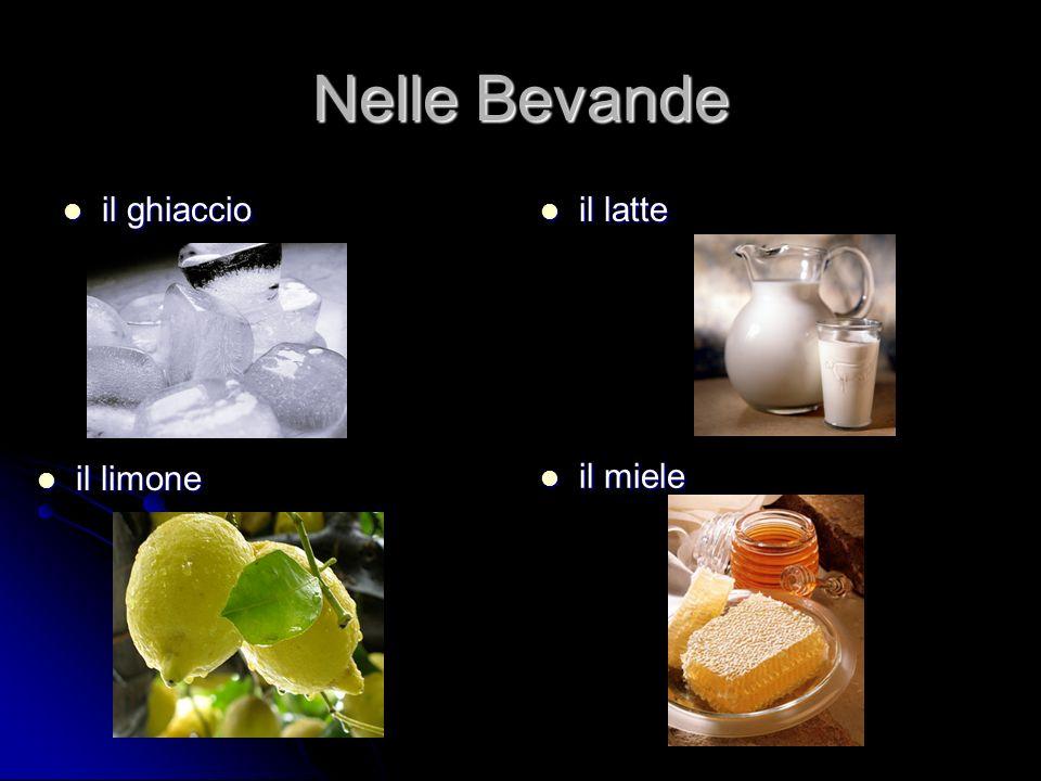 Nelle Bevande il ghiaccio il ghiaccio il latte il latte il limone il limone il miele il miele