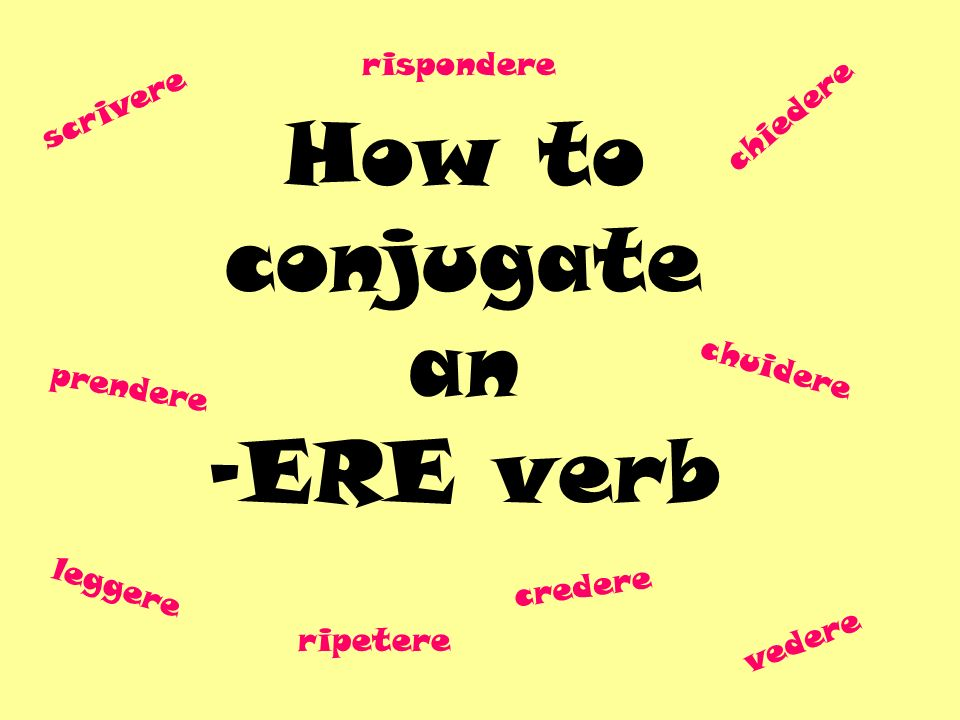 How to conjugate an -ERE verb scrivere prendere chuidere vedere chiedere leggere ripetere credere rispondere