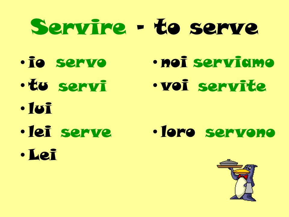 Servire - to serve io tu lui lei Lei noi voi loro servo servi serveservono servite serviamo